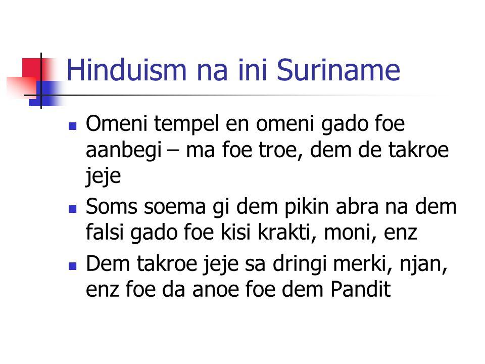 Hinduism na ini Suriname Omeni tempel en omeni gado foe aanbegi – ma foe troe, dem de takroe jeje Soms soema gi dem pikin abra na dem falsi gado foe k