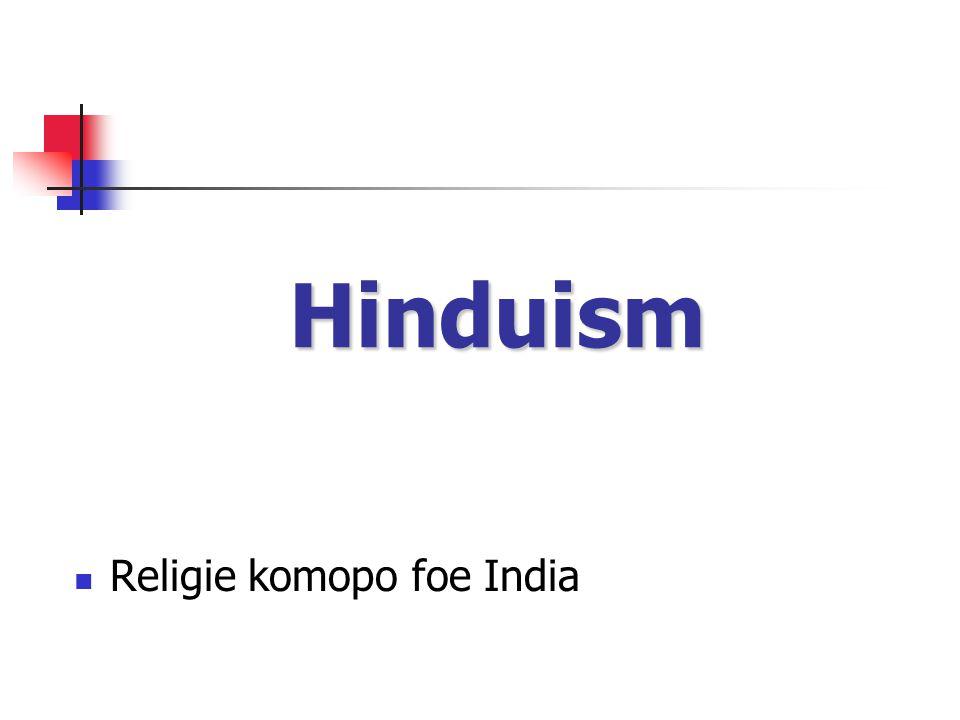 Hindu geloof Da materiaal wereld de wan illusie = maya Personaliteit & denki & firi meki pina Wi tai na grontapoe nanga karma Geen wonder dati wetenschap noiti ben ontwikkel nanga so wan filosofie!