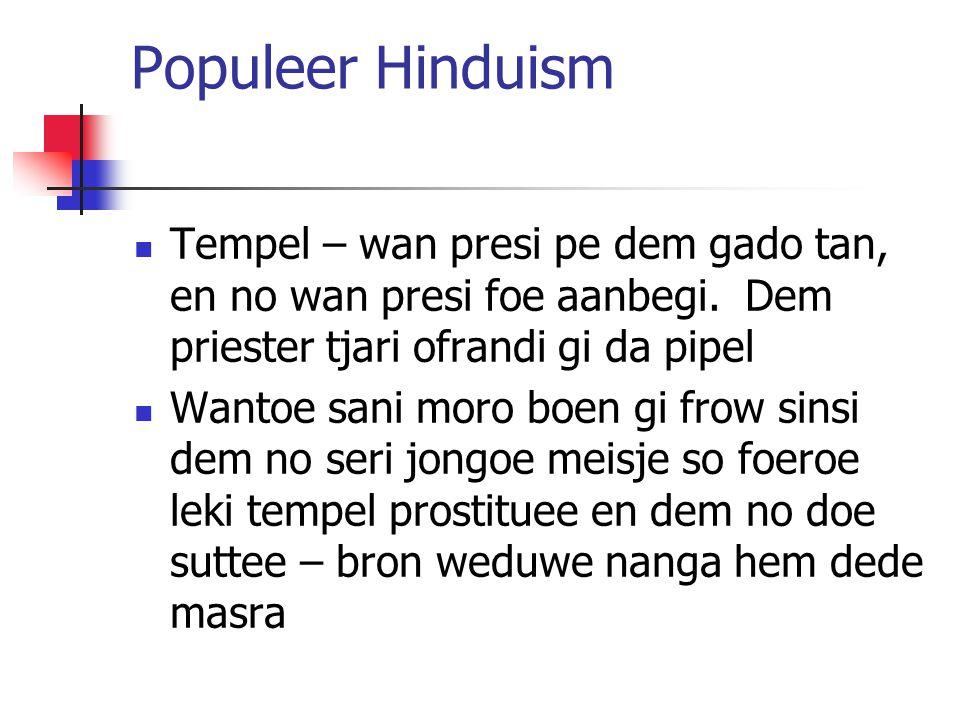 Populeer Hinduism Tempel – wan presi pe dem gado tan, en no wan presi foe aanbegi. Dem priester tjari ofrandi gi da pipel Wantoe sani moro boen gi fro