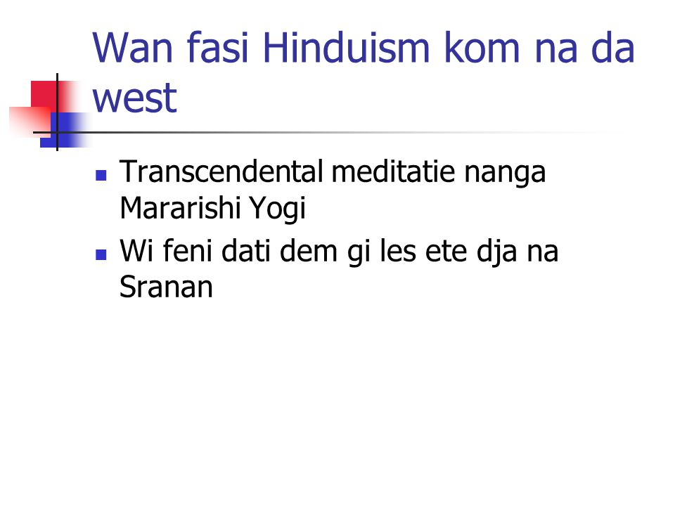 Wan fasi Hinduism kom na da west Transcendental meditatie nanga Mararishi Yogi Wi feni dati dem gi les ete dja na Sranan