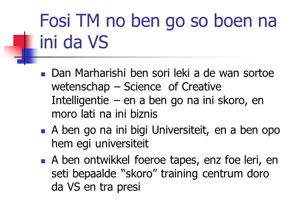 Fosi TM no ben go so boen na ini da VS Dan Marharishi ben sori leki a de wan sortoe wetenschap – Science of Creative Intelligentie – en a ben go na in