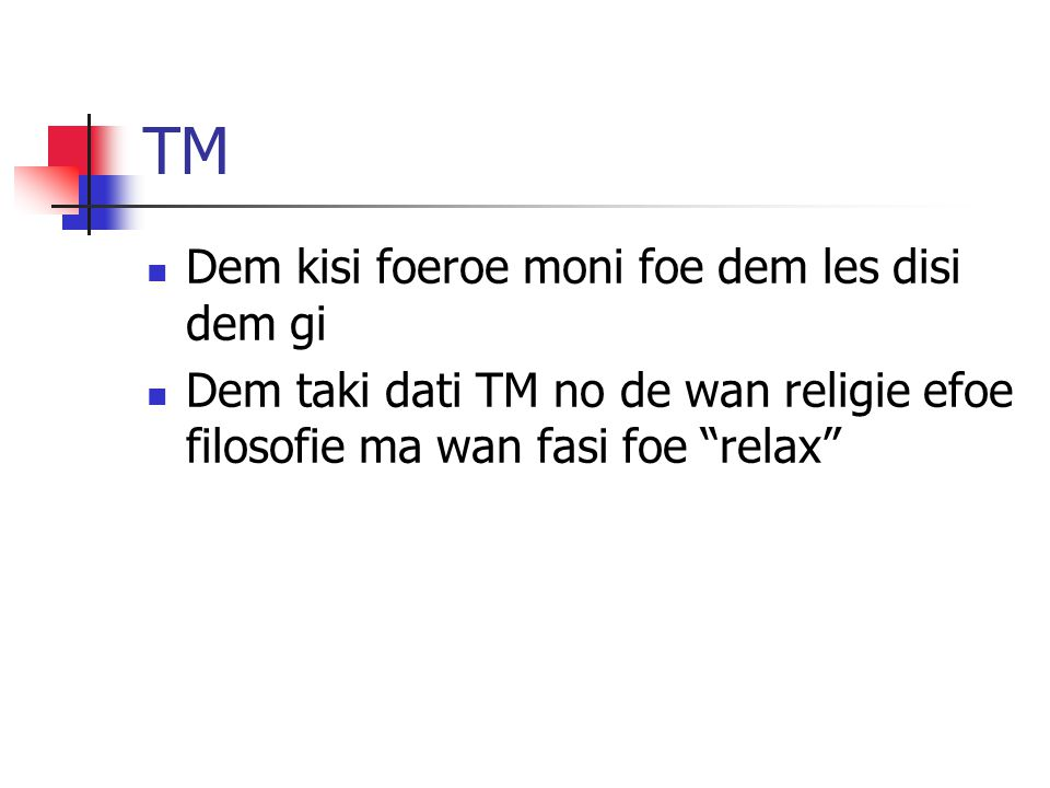 "TM Dem kisi foeroe moni foe dem les disi dem gi Dem taki dati TM no de wan religie efoe filosofie ma wan fasi foe ""relax"""