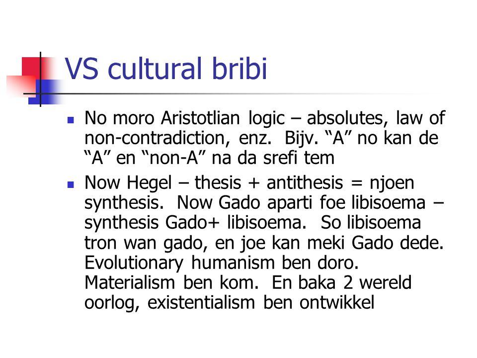 """VS cultural bribi No moro Aristotlian logic – absolutes, law of non-contradiction, enz. Bijv. """"A"""" no kan de """"A"""" en """"non-A"""" na da srefi tem Now Hegel –"""