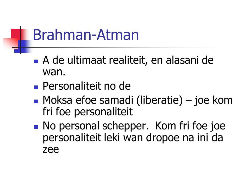 Brahman-Atman A de ultimaat realiteit, en alasani de wan. Personaliteit no de Moksa efoe samadi (liberatie) – joe kom fri foe personaliteit No persona