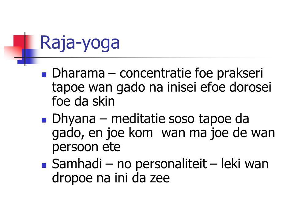 Raja-yoga Dharama – concentratie foe prakseri tapoe wan gado na inisei efoe dorosei foe da skin Dhyana – meditatie soso tapoe da gado, en joe kom wan