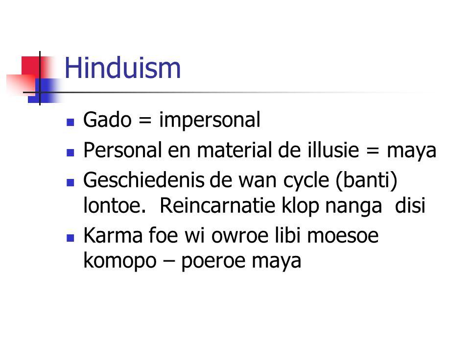 Hinduism Gado = impersonal Personal en material de illusie = maya Geschiedenis de wan cycle (banti) lontoe. Reincarnatie klop nanga disi Karma foe wi