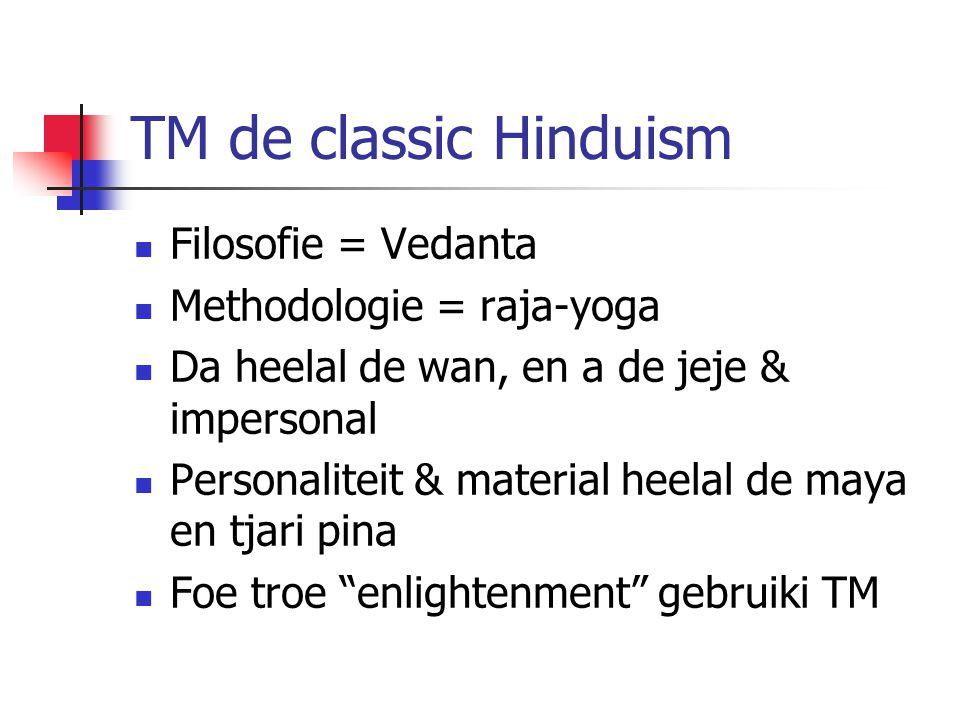 TM de classic Hinduism Filosofie = Vedanta Methodologie = raja-yoga Da heelal de wan, en a de jeje & impersonal Personaliteit & material heelal de may