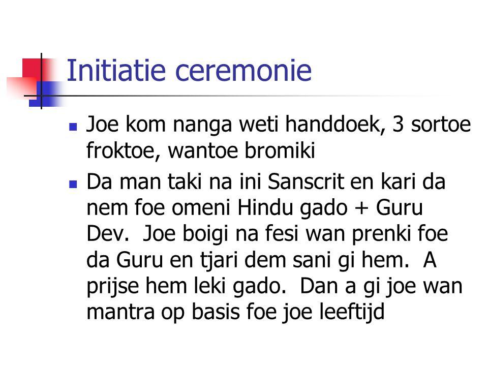 Initiatie ceremonie Joe kom nanga weti handdoek, 3 sortoe froktoe, wantoe bromiki Da man taki na ini Sanscrit en kari da nem foe omeni Hindu gado + Gu