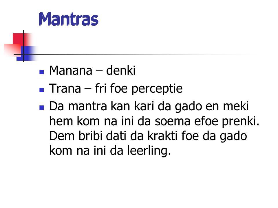Mantras Manana – denki Trana – fri foe perceptie Da mantra kan kari da gado en meki hem kom na ini da soema efoe prenki. Dem bribi dati da krakti foe