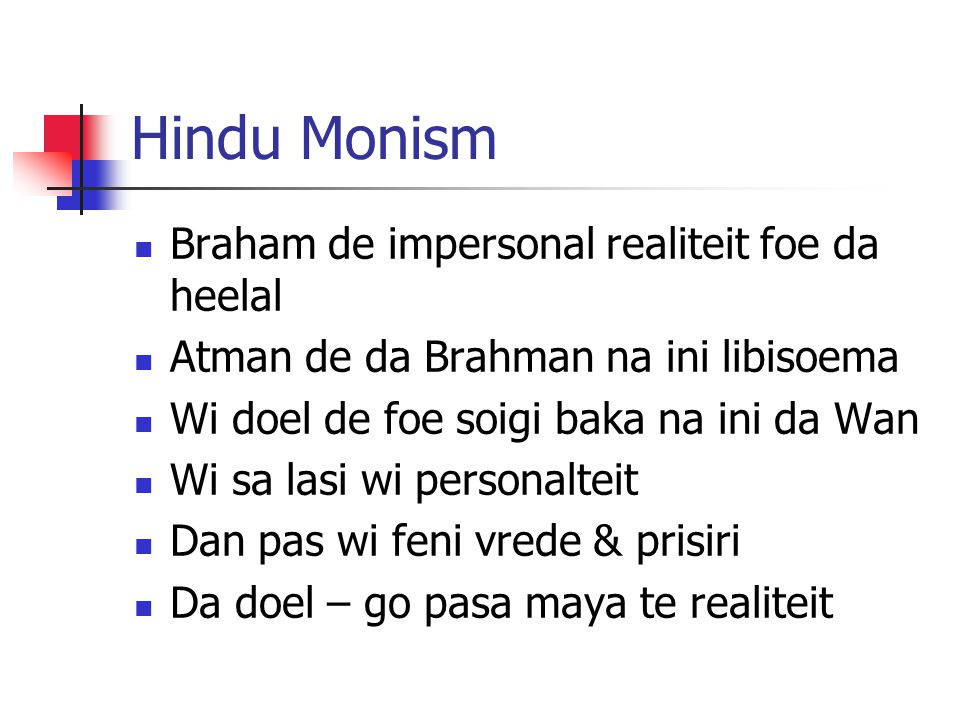 Hindu Monism Braham de impersonal realiteit foe da heelal Atman de da Brahman na ini libisoema Wi doel de foe soigi baka na ini da Wan Wi sa lasi wi p