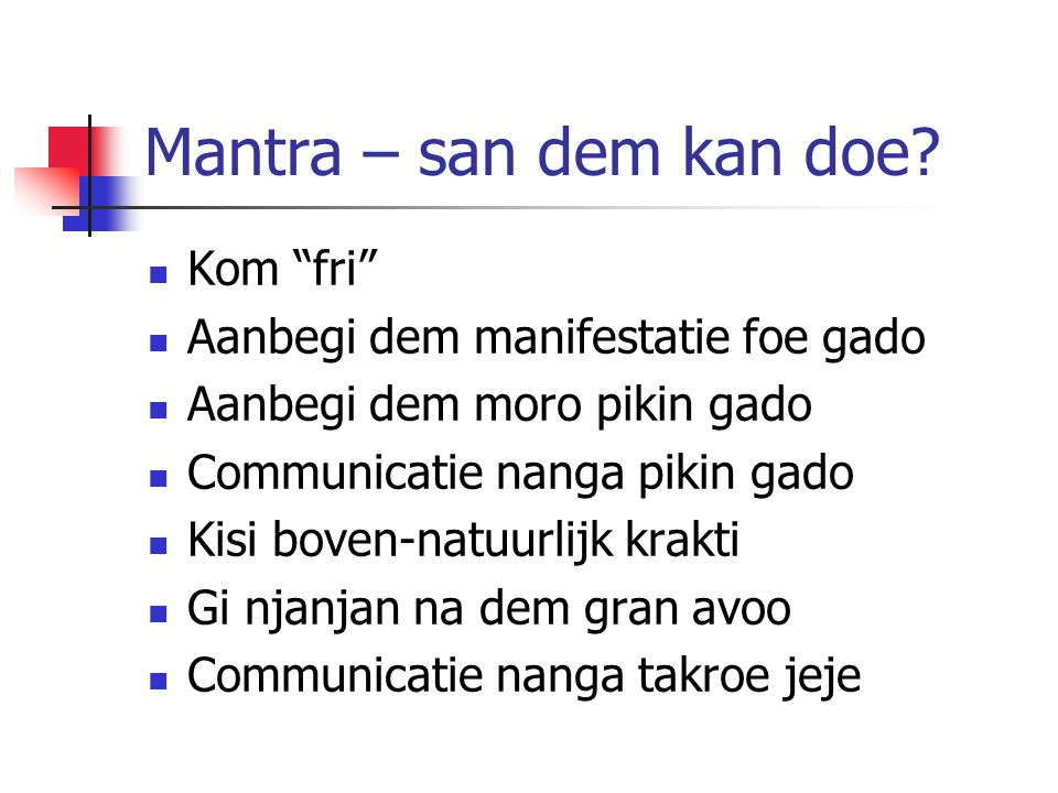 "Mantra – san dem kan doe? Kom ""fri"" Aanbegi dem manifestatie foe gado Aanbegi dem moro pikin gado Communicatie nanga pikin gado Kisi boven-natuurlijk"