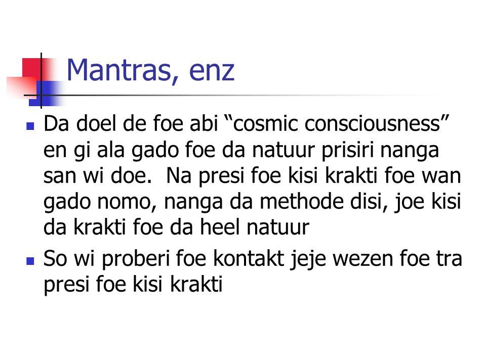 "Mantras, enz Da doel de foe abi ""cosmic consciousness"" en gi ala gado foe da natuur prisiri nanga san wi doe. Na presi foe kisi krakti foe wan gado no"