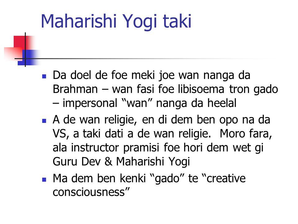 """Maharishi Yogi taki Da doel de foe meki joe wan nanga da Brahman – wan fasi foe libisoema tron gado – impersonal """"wan"""" nanga da heelal A de wan religi"""