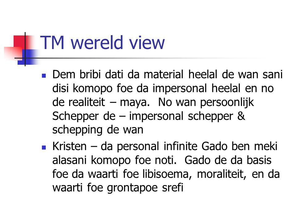 TM wereld view Dem bribi dati da material heelal de wan sani disi komopo foe da impersonal heelal en no de realiteit – maya. No wan persoonlijk Schepp