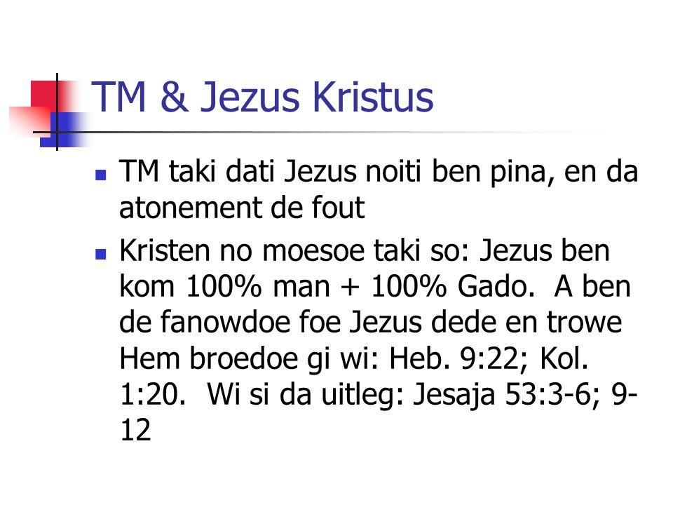 TM & Jezus Kristus TM taki dati Jezus noiti ben pina, en da atonement de fout Kristen no moesoe taki so: Jezus ben kom 100% man + 100% Gado. A ben de
