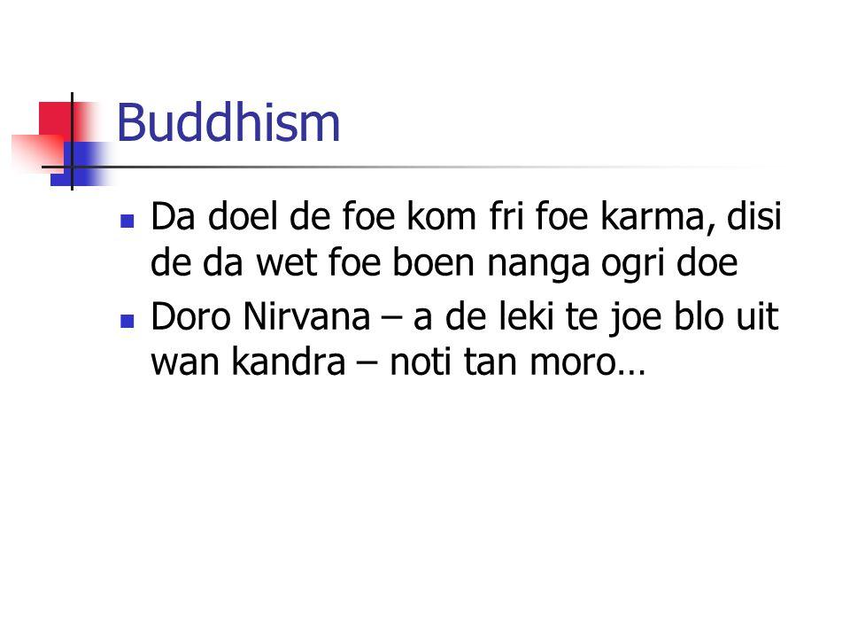Buddhism Da doel de foe kom fri foe karma, disi de da wet foe boen nanga ogri doe Doro Nirvana – a de leki te joe blo uit wan kandra – noti tan moro…
