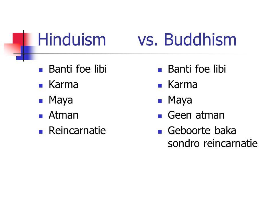 Hinduism vs. Buddhism Banti foe libi Karma Maya Atman Reincarnatie Banti foe libi Karma Maya Geen atman Geboorte baka sondro reincarnatie