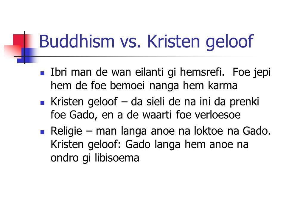 Buddhism vs. Kristen geloof Ibri man de wan eilanti gi hemsrefi. Foe jepi hem de foe bemoei nanga hem karma Kristen geloof – da sieli de na ini da pre