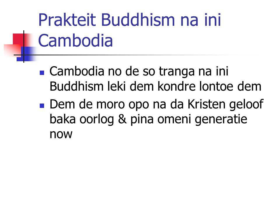 Prakteit Buddhism na ini Cambodia Cambodia no de so tranga na ini Buddhism leki dem kondre lontoe dem Dem de moro opo na da Kristen geloof baka oorlog