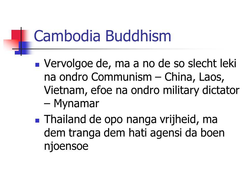 Cambodia Buddhism Vervolgoe de, ma a no de so slecht leki na ondro Communism – China, Laos, Vietnam, efoe na ondro military dictator – Mynamar Thailan