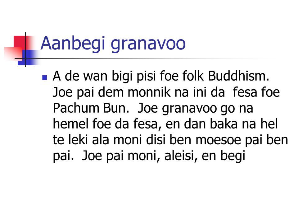 Aanbegi granavoo A de wan bigi pisi foe folk Buddhism. Joe pai dem monnik na ini da fesa foe Pachum Bun. Joe granavoo go na hemel foe da fesa, en dan