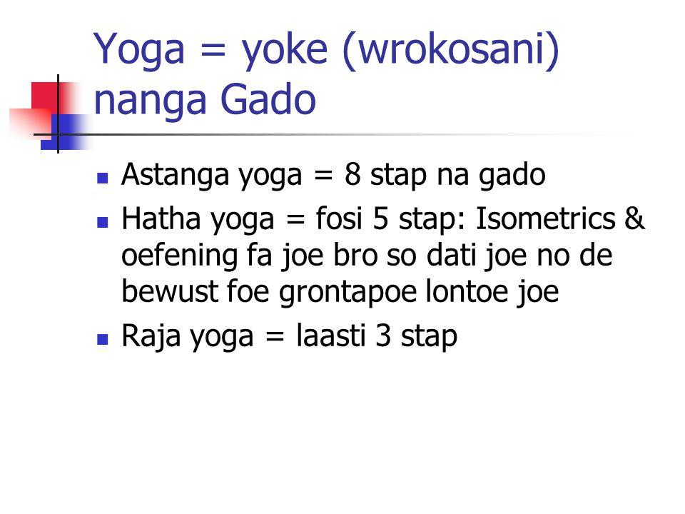 Raja yoga 1 – concentreer tapoe wan mantra, wan nem foe wan Hindu gado 2- Dhyana – meditatie dorodoro tapoe da mantra 3 – Samhadi – joe kom wan nanga da heelal – leki wan dropoe na ini da zee
