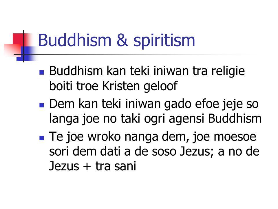 Buddhism & spiritism Buddhism kan teki iniwan tra religie boiti troe Kristen geloof Dem kan teki iniwan gado efoe jeje so langa joe no taki ogri agens