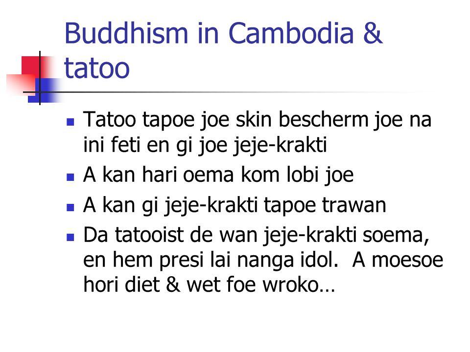 Buddhism in Cambodia & tatoo Tatoo tapoe joe skin bescherm joe na ini feti en gi joe jeje-krakti A kan hari oema kom lobi joe A kan gi jeje-krakti tap