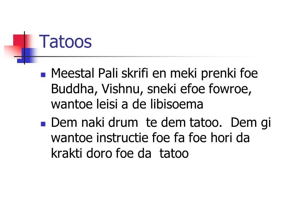 Tatoos Meestal Pali skrifi en meki prenki foe Buddha, Vishnu, sneki efoe fowroe, wantoe leisi a de libisoema Dem naki drum te dem tatoo. Dem gi wantoe