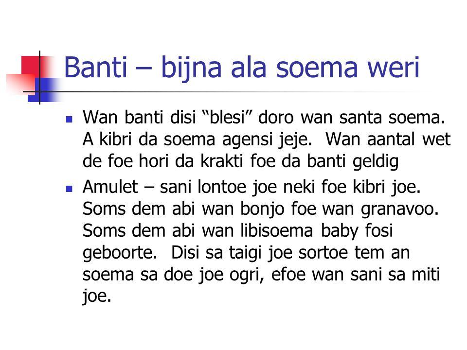 """Banti – bijna ala soema weri Wan banti disi """"blesi"""" doro wan santa soema. A kibri da soema agensi jeje. Wan aantal wet de foe hori da krakti foe da ba"""