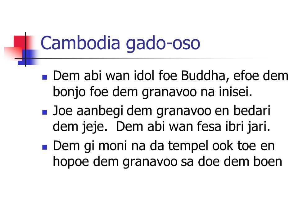 Cambodia gado-oso Dem abi wan idol foe Buddha, efoe dem bonjo foe dem granavoo na inisei. Joe aanbegi dem granavoo en bedari dem jeje. Dem abi wan fes