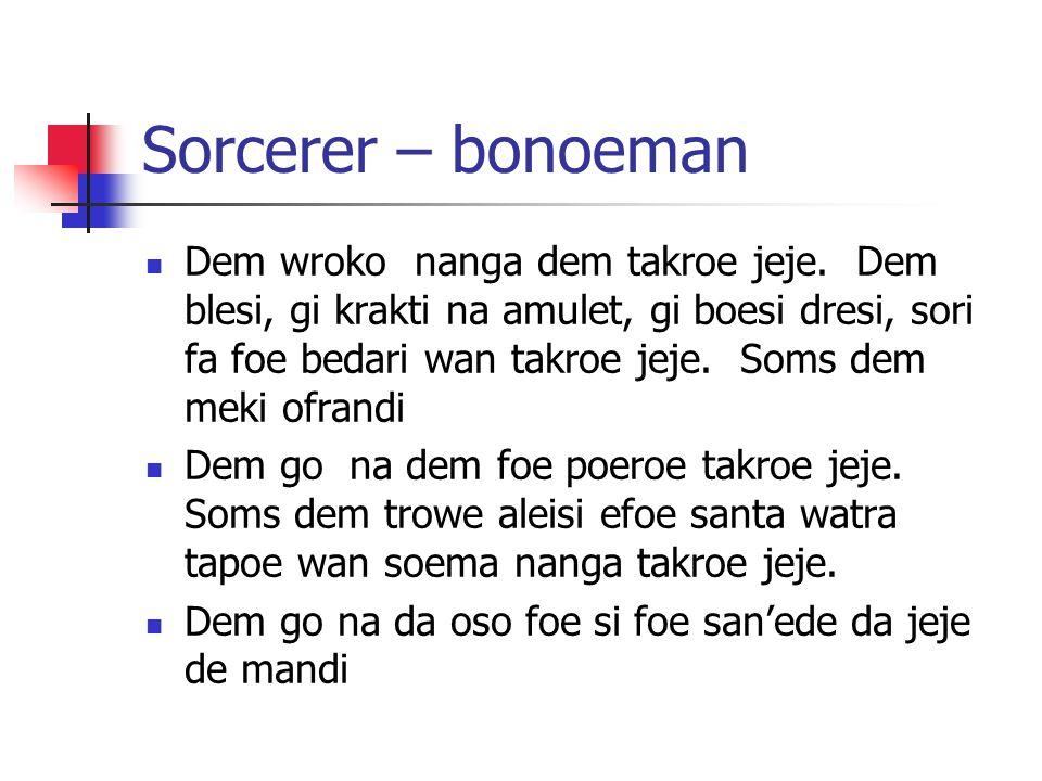 Sorcerer – bonoeman Dem wroko nanga dem takroe jeje. Dem blesi, gi krakti na amulet, gi boesi dresi, sori fa foe bedari wan takroe jeje. Soms dem meki