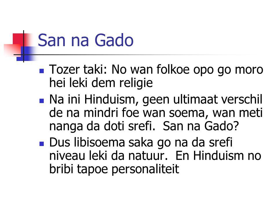 San na Gado Tozer taki: No wan folkoe opo go moro hei leki dem religie Na ini Hinduism, geen ultimaat verschil de na mindri foe wan soema, wan meti na