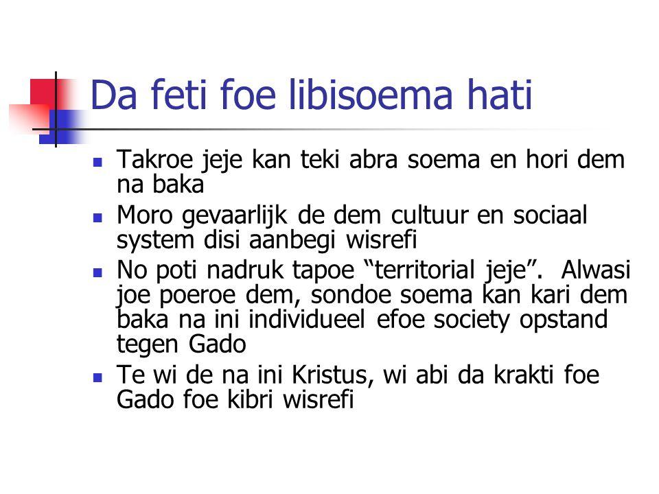Da feti foe libisoema hati Takroe jeje kan teki abra soema en hori dem na baka Moro gevaarlijk de dem cultuur en sociaal system disi aanbegi wisrefi No poti nadruk tapoe territorial jeje .