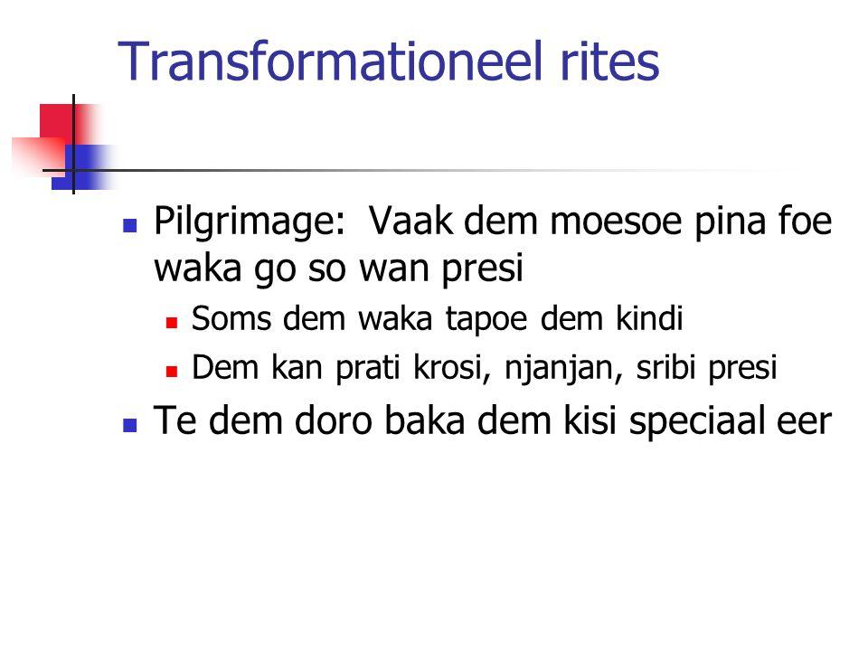 Transformationeel rites Pilgrimage: Vaak dem moesoe pina foe waka go so wan presi Soms dem waka tapoe dem kindi Dem kan prati krosi, njanjan, sribi presi Te dem doro baka dem kisi speciaal eer