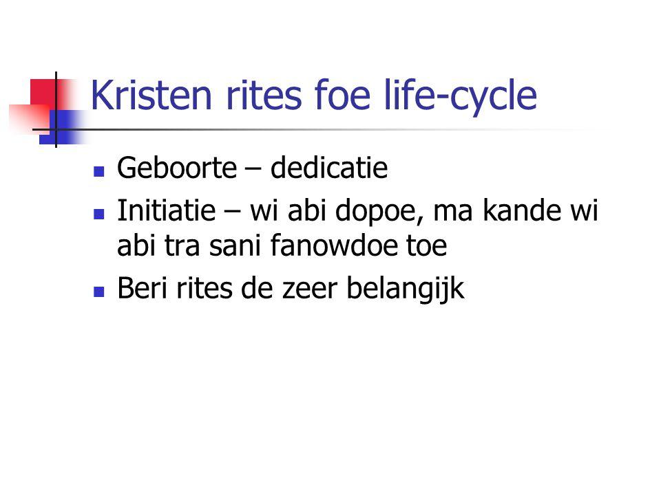 Kristen rites foe life-cycle Geboorte – dedicatie Initiatie – wi abi dopoe, ma kande wi abi tra sani fanowdoe toe Beri rites de zeer belangijk