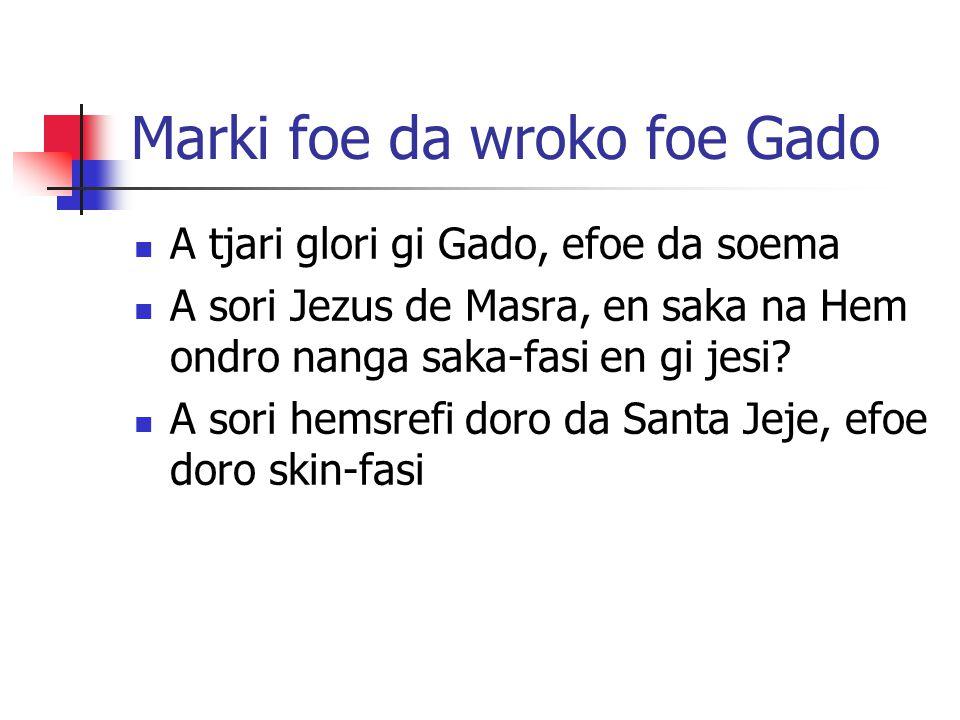 Marki foe da wroko foe Gado A tjari glori gi Gado, efoe da soema A sori Jezus de Masra, en saka na Hem ondro nanga saka-fasi en gi jesi.