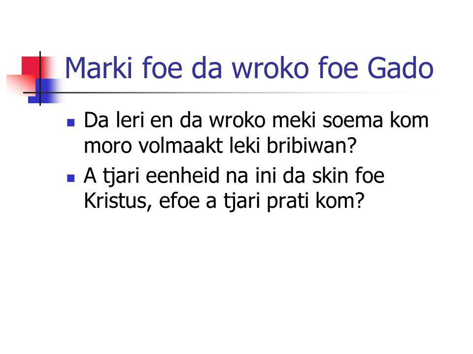 Marki foe da wroko foe Gado Da leri en da wroko meki soema kom moro volmaakt leki bribiwan.