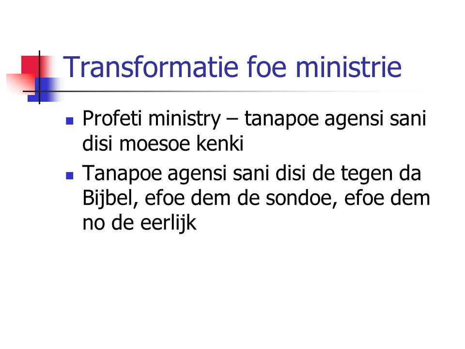 Transformatie foe ministrie Profeti ministry – tanapoe agensi sani disi moesoe kenki Tanapoe agensi sani disi de tegen da Bijbel, efoe dem de sondoe, efoe dem no de eerlijk
