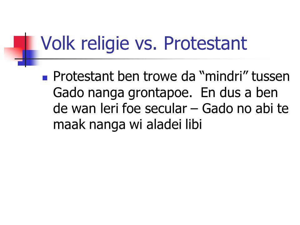 Volk religie vs. Protestant Protestant ben trowe da mindri tussen Gado nanga grontapoe.