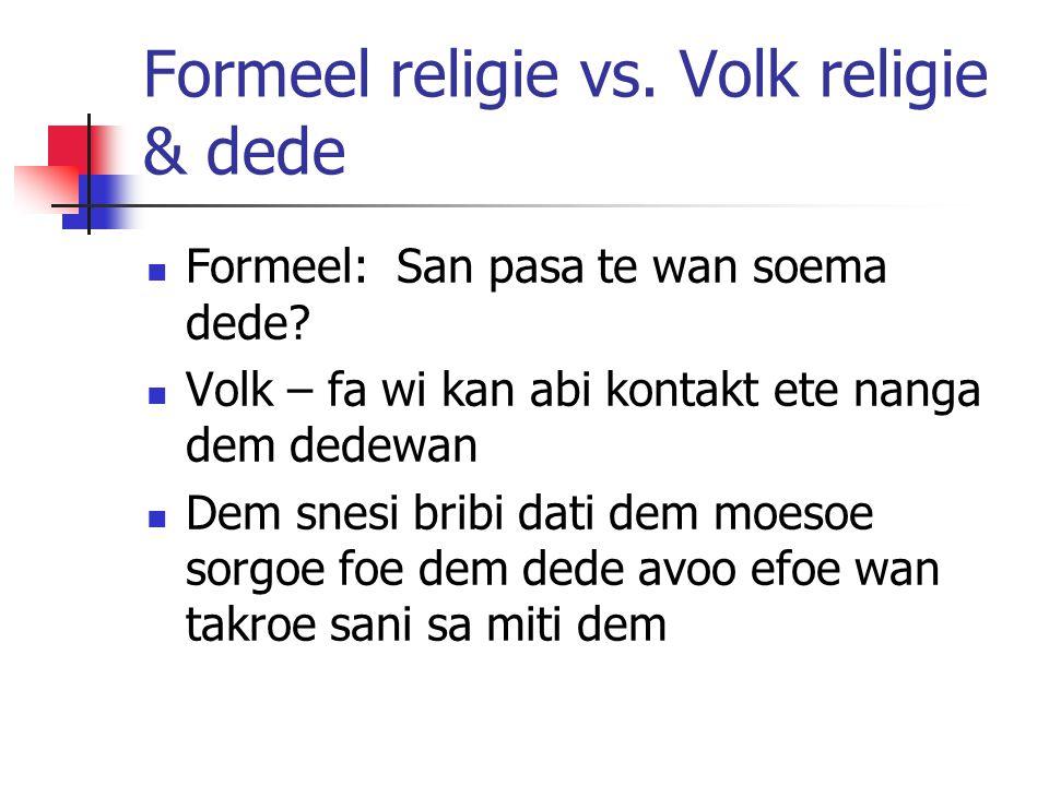Formeel religie vs. Volk religie & dede Formeel: San pasa te wan soema dede.