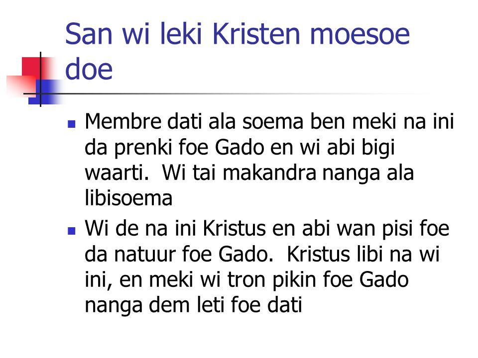 San wi leki Kristen moesoe doe Membre dati ala soema ben meki na ini da prenki foe Gado en wi abi bigi waarti.