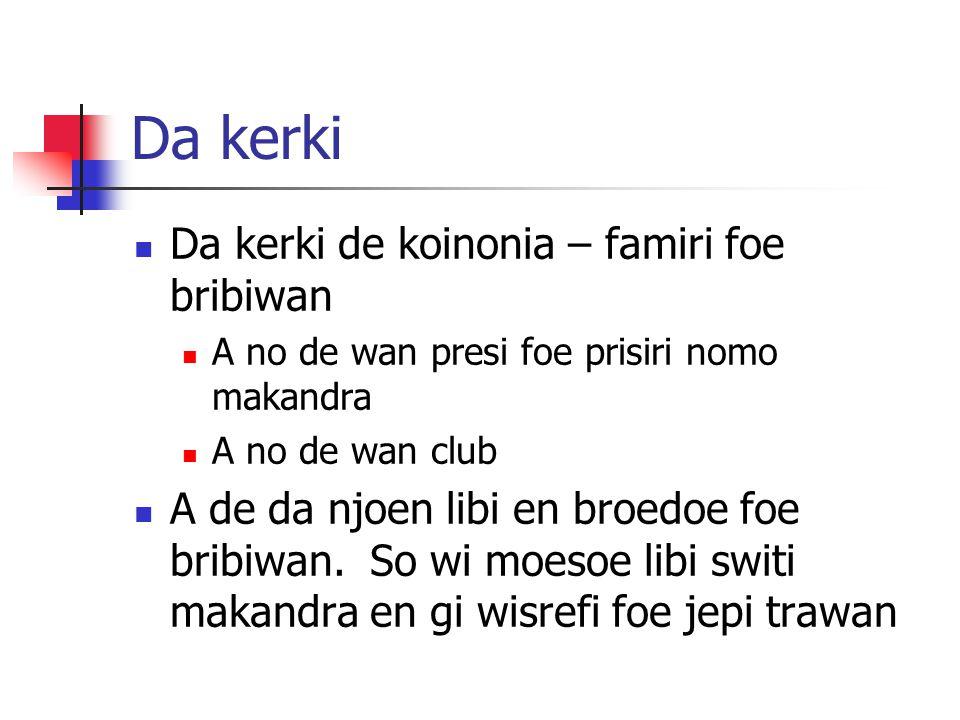 Da kerki Da kerki de koinonia – famiri foe bribiwan A no de wan presi foe prisiri nomo makandra A no de wan club A de da njoen libi en broedoe foe bribiwan.