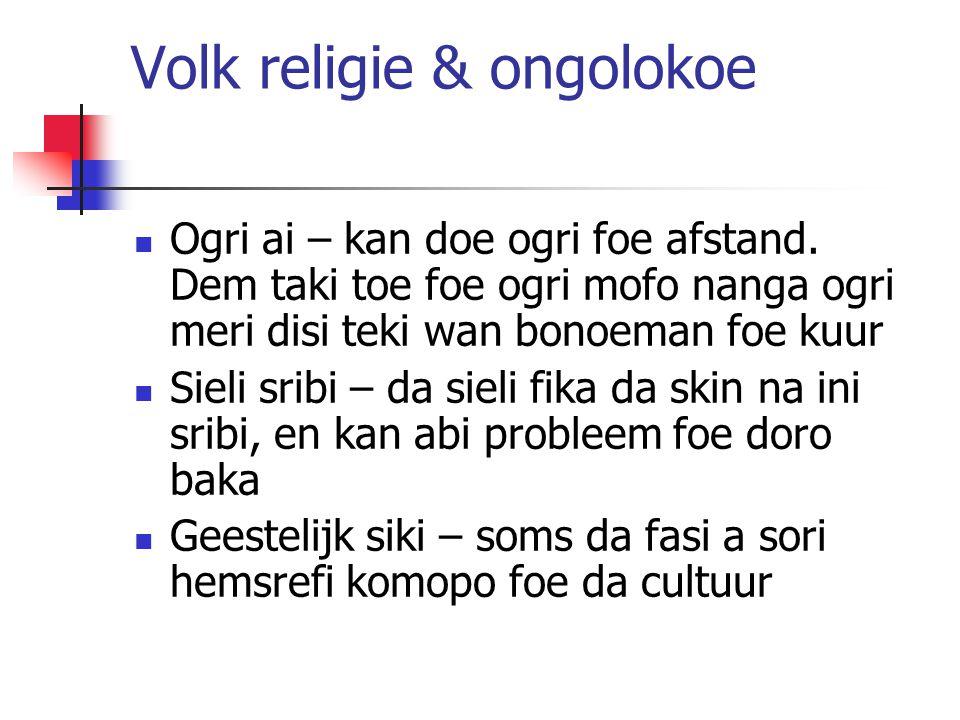 Volk religie & ongolokoe Ogri ai – kan doe ogri foe afstand.