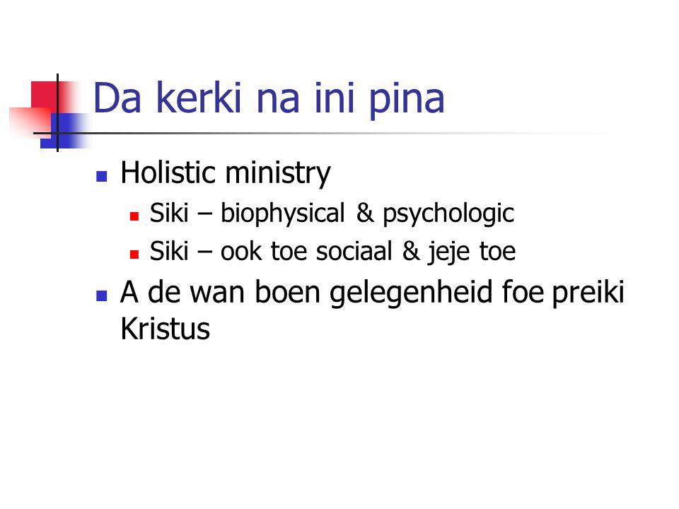 Da kerki na ini pina Holistic ministry Siki – biophysical & psychologic Siki – ook toe sociaal & jeje toe A de wan boen gelegenheid foe preiki Kristus