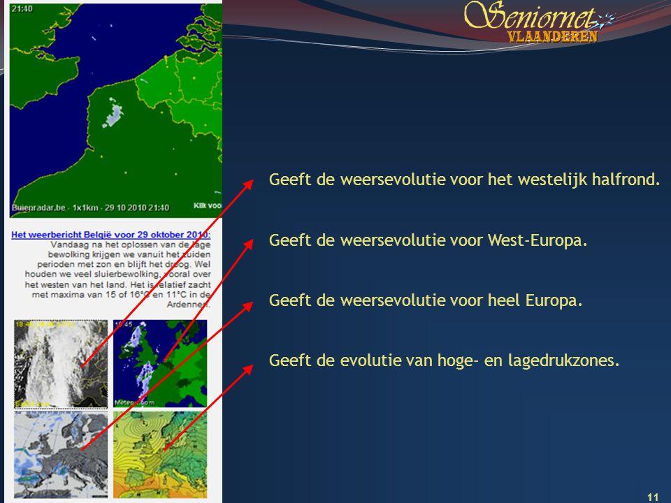 11 Geeft de weersevolutie voor het westelijk halfrond. Geeft de weersevolutie voor West-Europa. Geeft de weersevolutie voor heel Europa. Geeft de evol