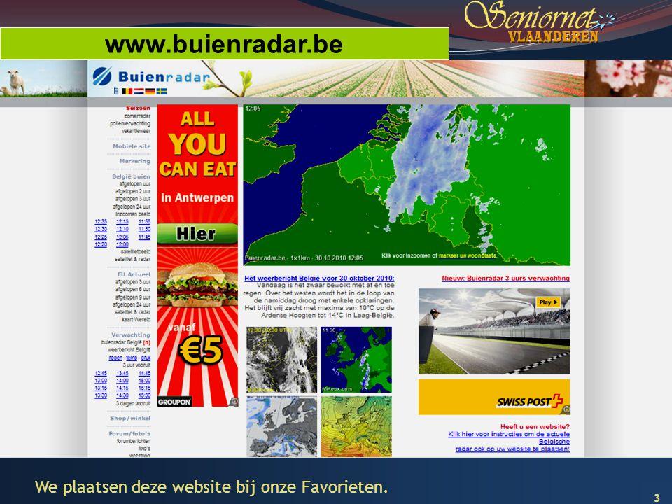 3 www.buienradar.be We plaatsen deze website bij onze Favorieten.