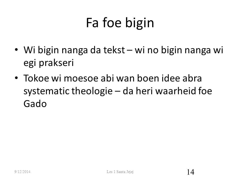 Fa foe bigin Wi bigin nanga da tekst – wi no bigin nanga wi egi prakseri Tokoe wi moesoe abi wan boen idee abra systematic theologie – da heri waarhei
