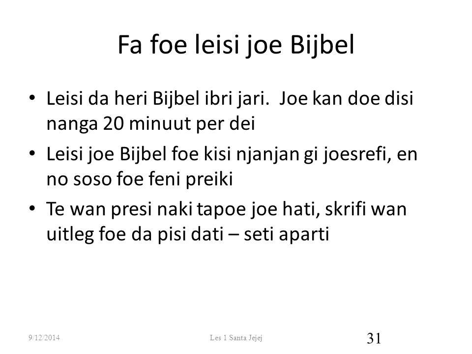 Fa foe leisi joe Bijbel Leisi da heri Bijbel ibri jari. Joe kan doe disi nanga 20 minuut per dei Leisi joe Bijbel foe kisi njanjan gi joesrefi, en no