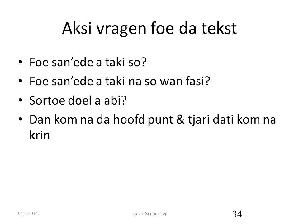 Aksi vragen foe da tekst Foe san'ede a taki so. Foe san'ede a taki na so wan fasi.